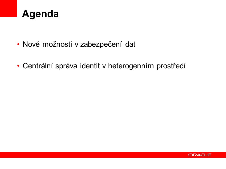 Agenda Nové možnosti v zabezpečení dat Centrální správa identit v heterogenním prostředí