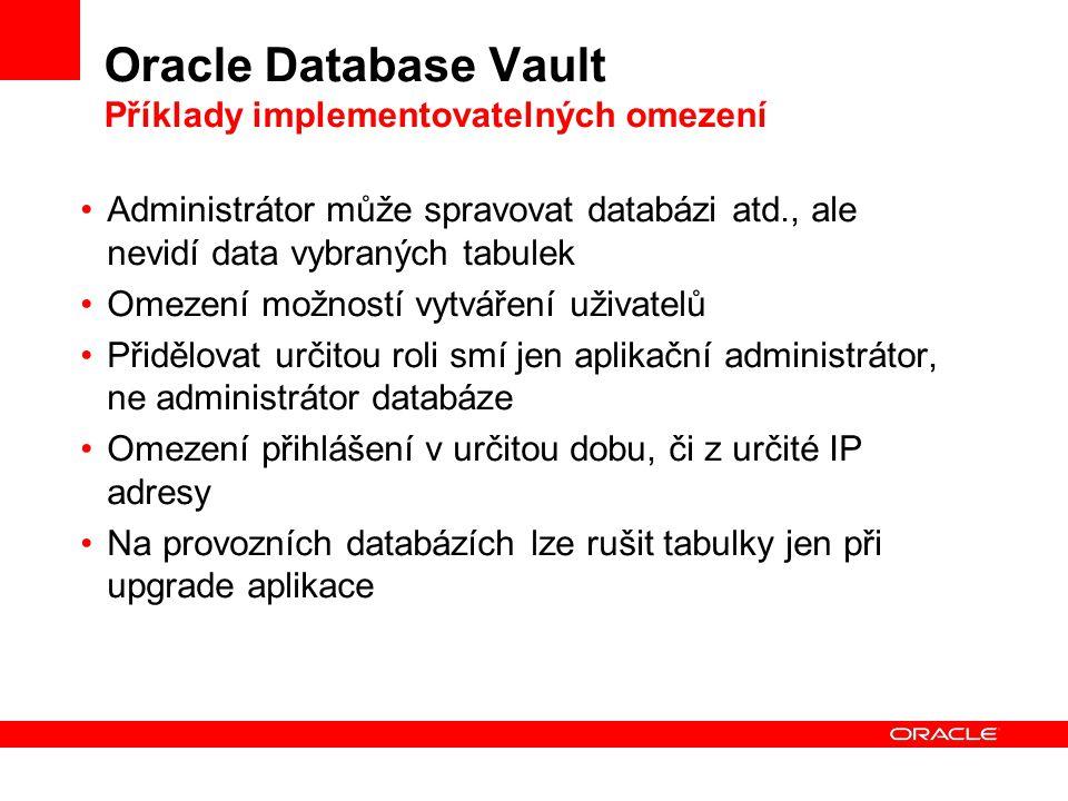 Oracle Database Vault Příklady implementovatelných omezení Administrátor může spravovat databázi atd., ale nevidí data vybraných tabulek Omezení možno