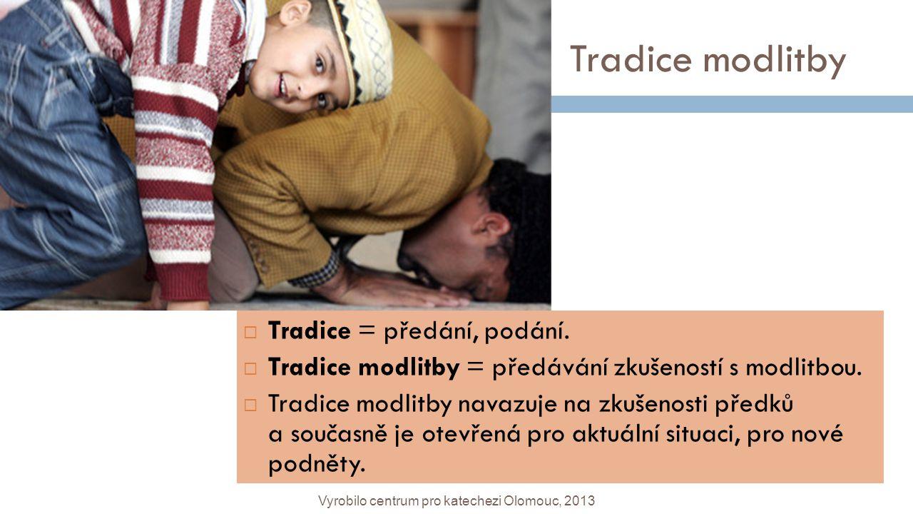 Tradice modlitby  Tradice = předání, podání.