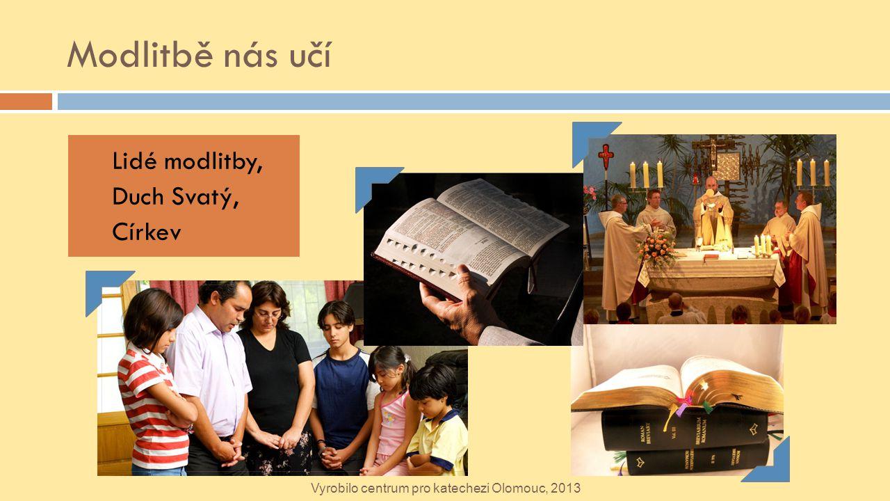 Modlitbě nás učí Lidé modlitby, Duch Svatý, Církev Vyrobilo centrum pro katechezi Olomouc, 2013