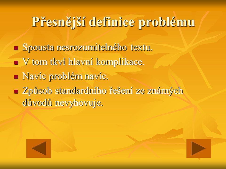 Přesnější definice problému Spousta nesrozumitelného textu.
