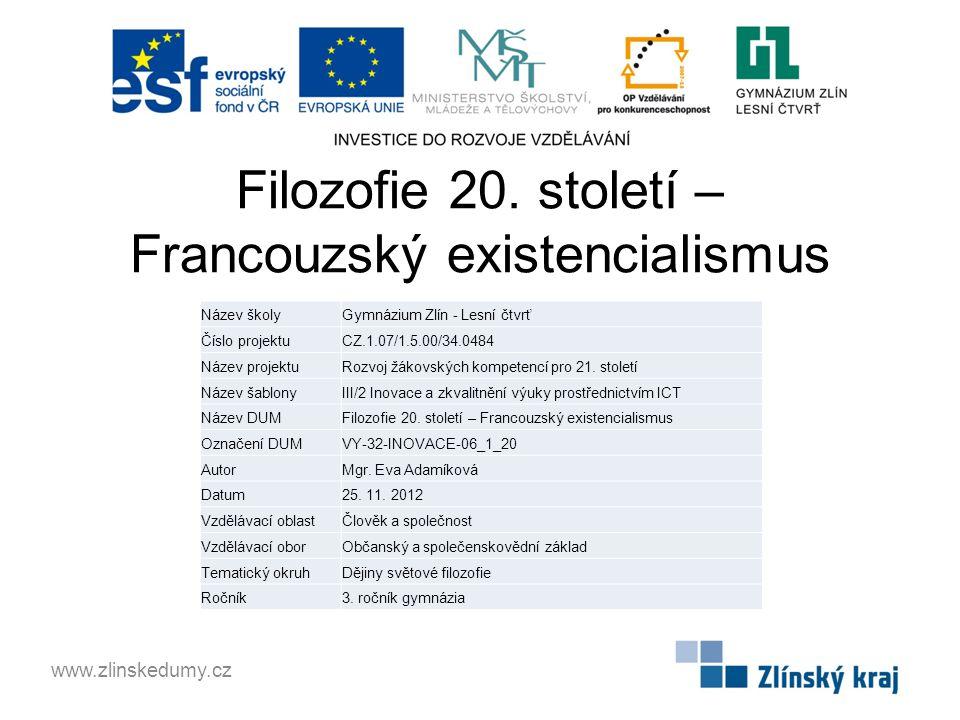 Filozofie 20. století – Francouzský existencialismus www.zlinskedumy.cz Název školyGymnázium Zlín - Lesní čtvrť Číslo projektuCZ.1.07/1.5.00/34.0484 N