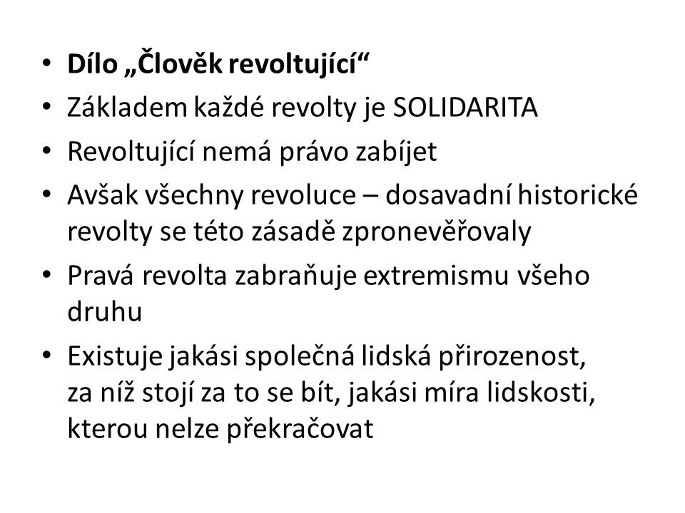 """Dílo """"Člověk revoltující"""" Základem každé revolty je SOLIDARITA Revoltující nemá právo zabíjet Avšak všechny revoluce – dosavadní historické revolty se"""