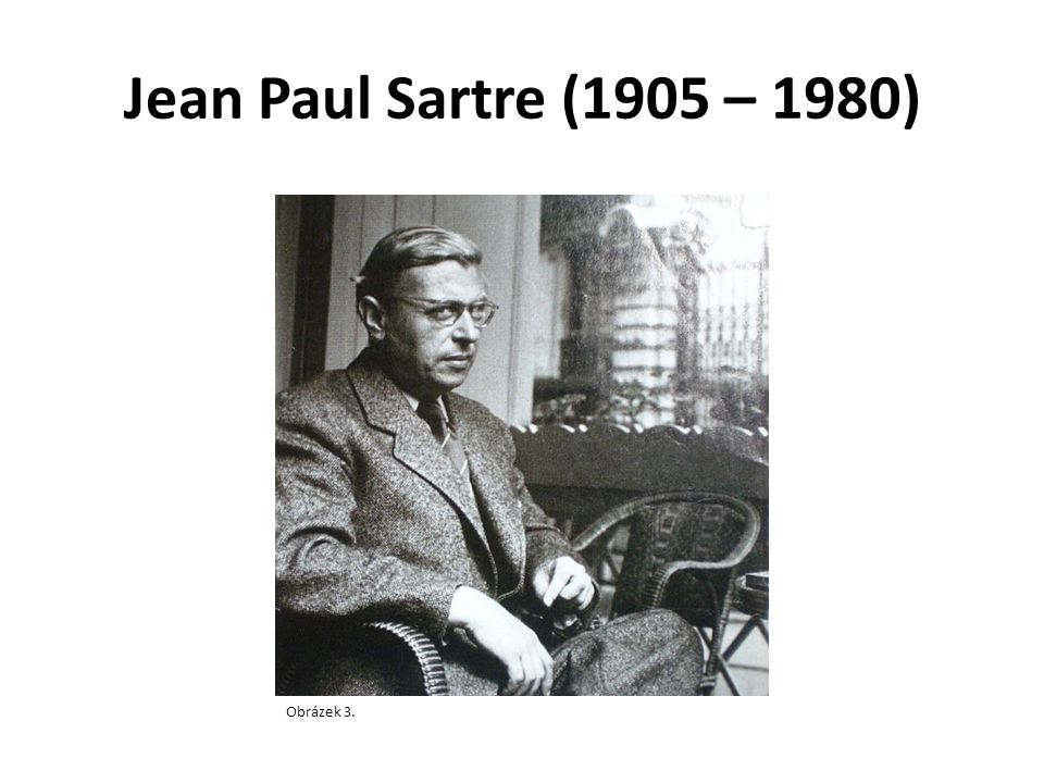 Jean Paul Sartre (1905 – 1980) Obrázek 3.