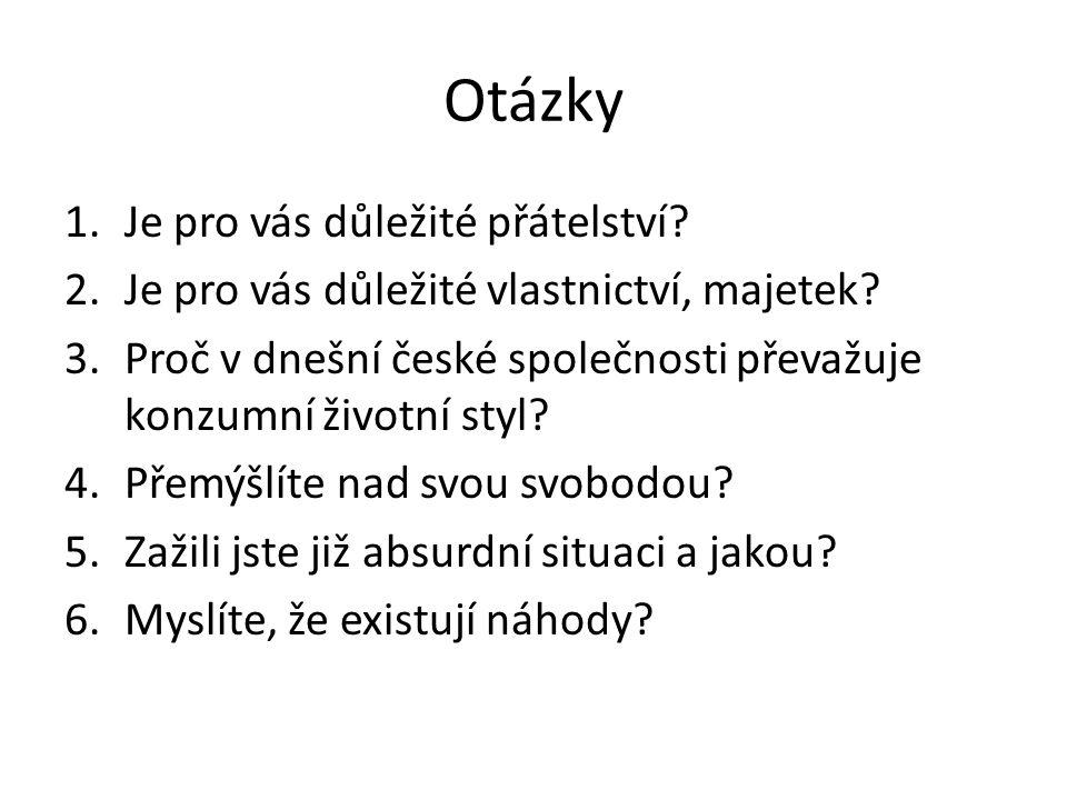 Otázky 1.Je pro vás důležité přátelství? 2.Je pro vás důležité vlastnictví, majetek? 3.Proč v dnešní české společnosti převažuje konzumní životní styl
