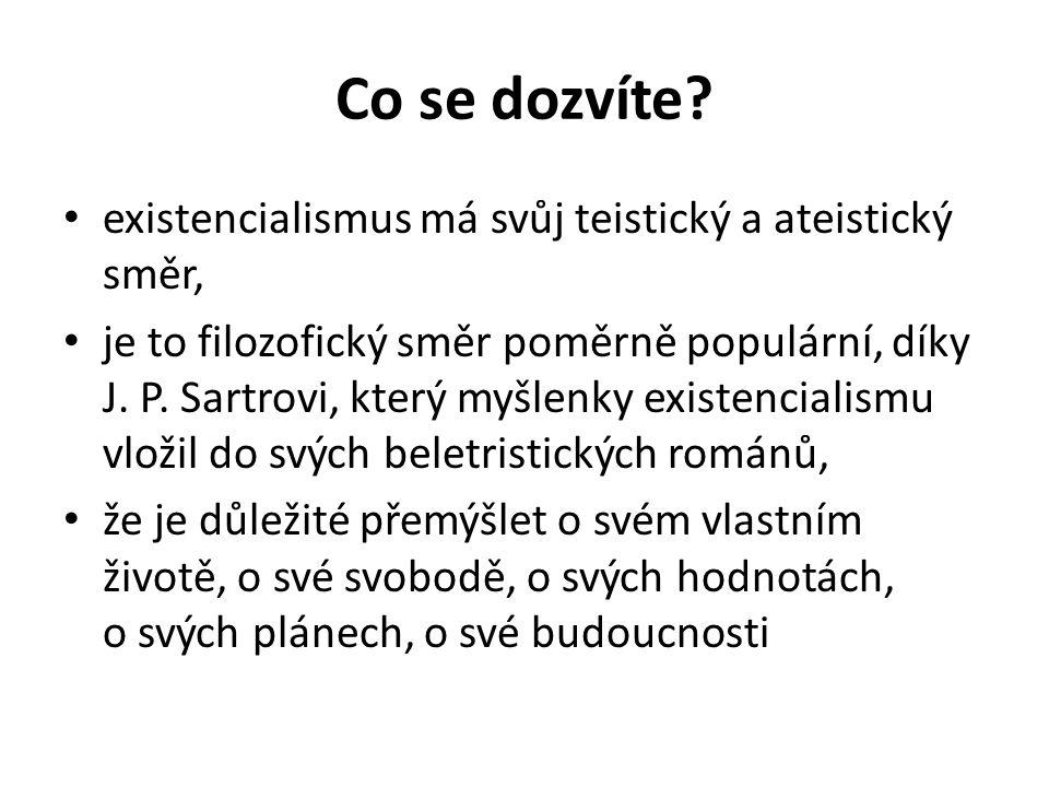 Co se dozvíte? existencialismus má svůj teistický a ateistický směr, je to filozofický směr poměrně populární, díky J. P. Sartrovi, který myšlenky exi