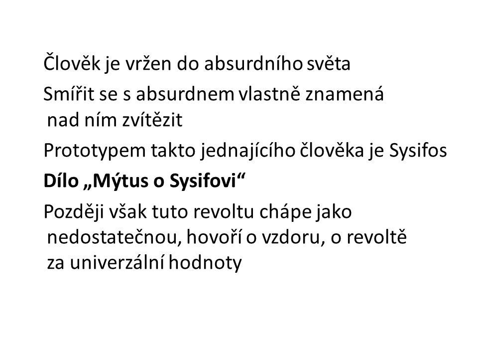 """Člověk je vržen do absurdního světa Smířit se s absurdnem vlastně znamená nad ním zvítězit Prototypem takto jednajícího člověka je Sysifos Dílo """"Mýtus"""