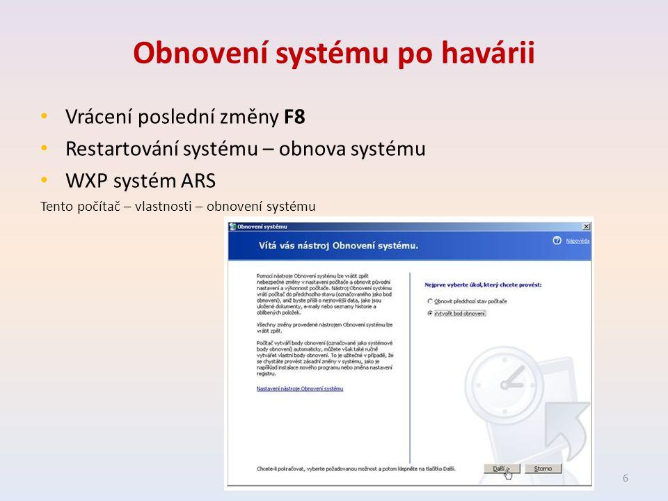 Obnovení systému po havárii Vrácení poslední změny F8 Restartování systému – obnova systému WXP systém ARS Tento počítač – vlastnosti – obnovení systému 6