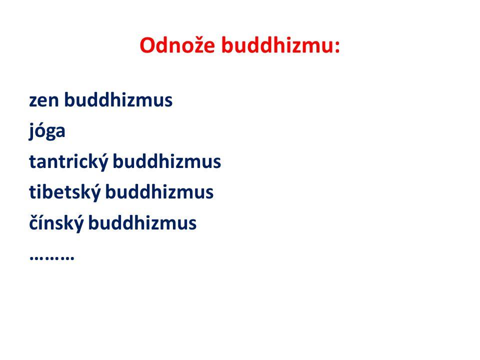 Odnože buddhizmu: zen buddhizmus jóga tantrický buddhizmus tibetský buddhizmus čínský buddhizmus ………