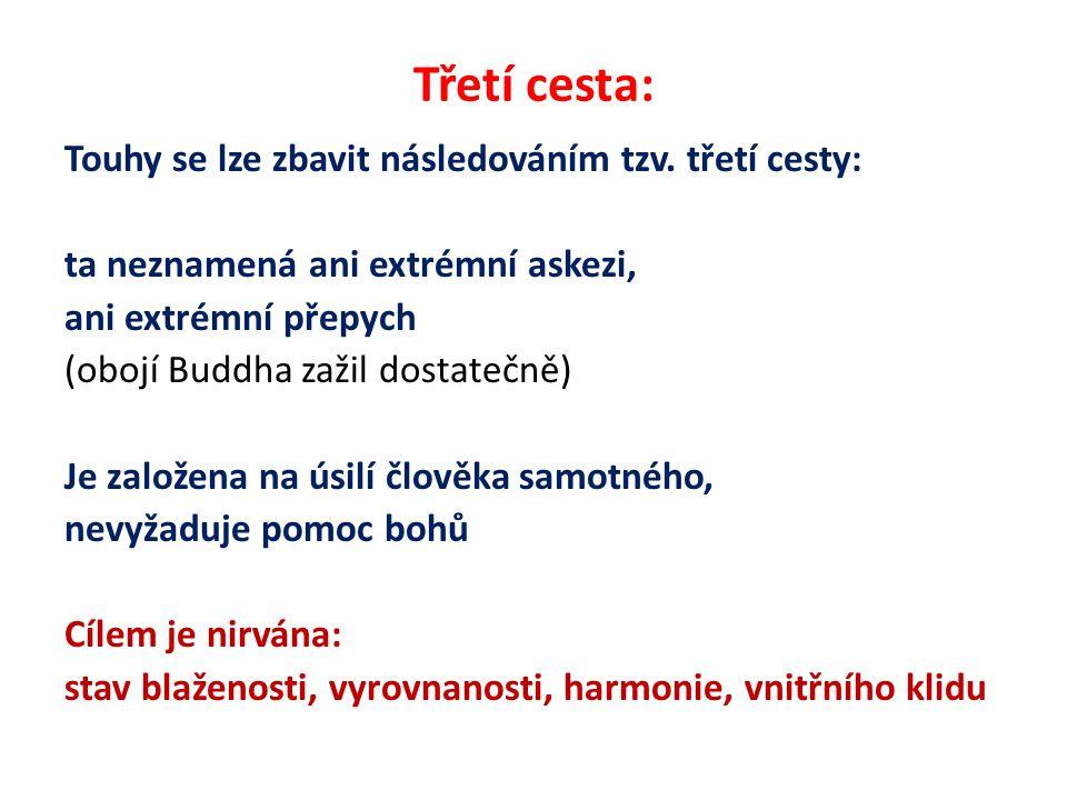 Třetí cesta: Touhy se lze zbavit následováním tzv. třetí cesty: ta neznamená ani extrémní askezi, ani extrémní přepych (obojí Buddha zažil dostatečně)