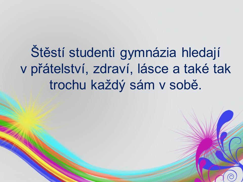 Štěstí studenti gymnázia hledají v přátelství, zdraví, lásce a také tak trochu každý sám v sobě.