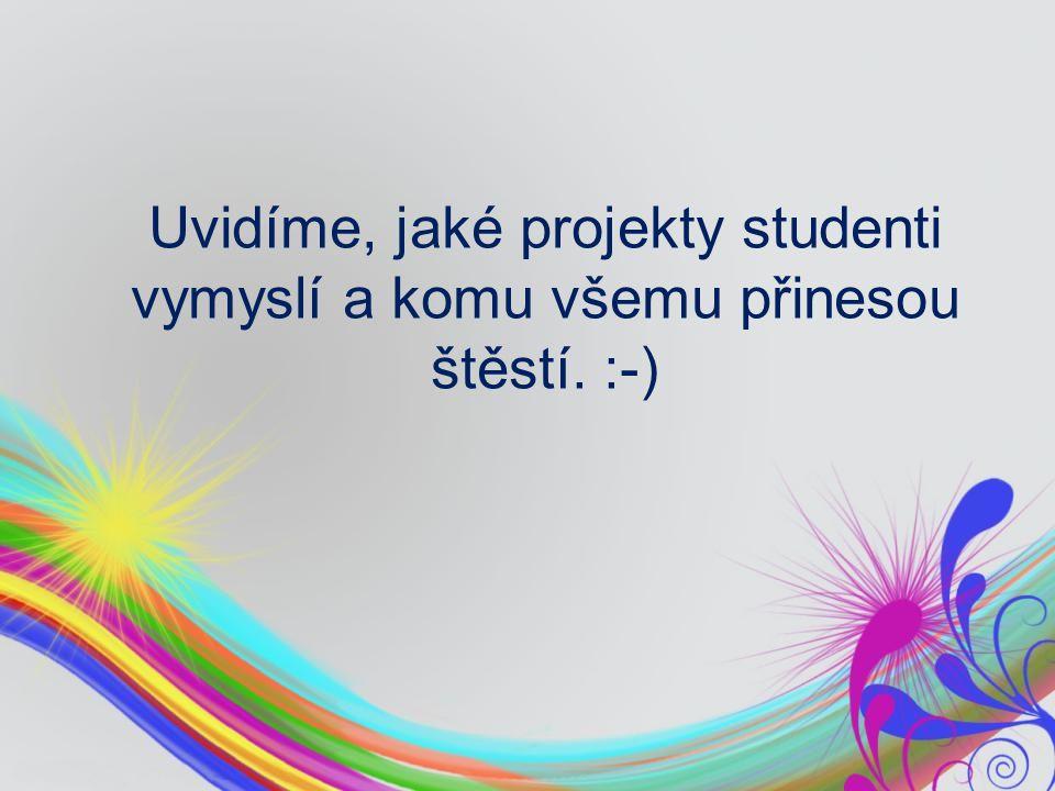 Uvidíme, jaké projekty studenti vymyslí a komu všemu přinesou štěstí. :-)