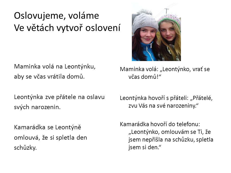 Oslovujeme, voláme Ve větách vytvoř oslovení Maminka volá na Leontýnku, aby se včas vrátila domů.