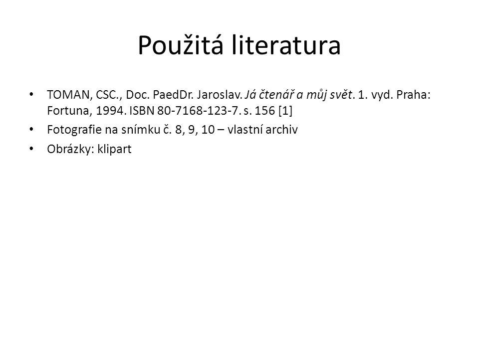 Použitá literatura TOMAN, CSC., Doc. PaedDr. Jaroslav.