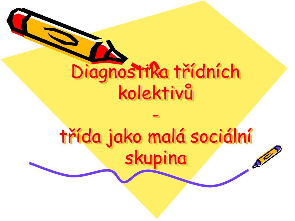 Diagnostika třídních kolektivů - třída jako malá sociální skupina