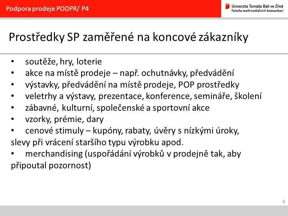 8 Prostředky SP zaměřené na koncové zákazníky Podpora prodeje PODPR/ P4 soutěže, hry, loterie akce na místě prodeje – např.