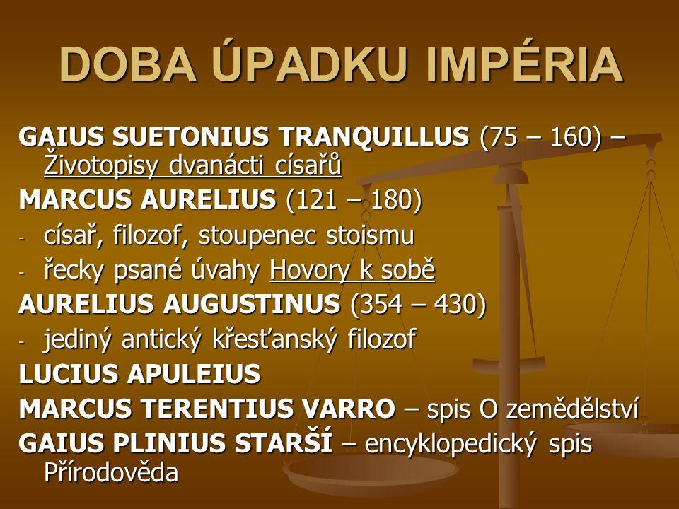 DOBA ÚPADKU IMPÉRIA GAIUS SUETONIUS TRANQUILLUS (75 – 160) – Životopisy dvanácti císařů MARCUS AURELIUS (121 – 180) -c-c-c-císař, filozof, stoupenec s