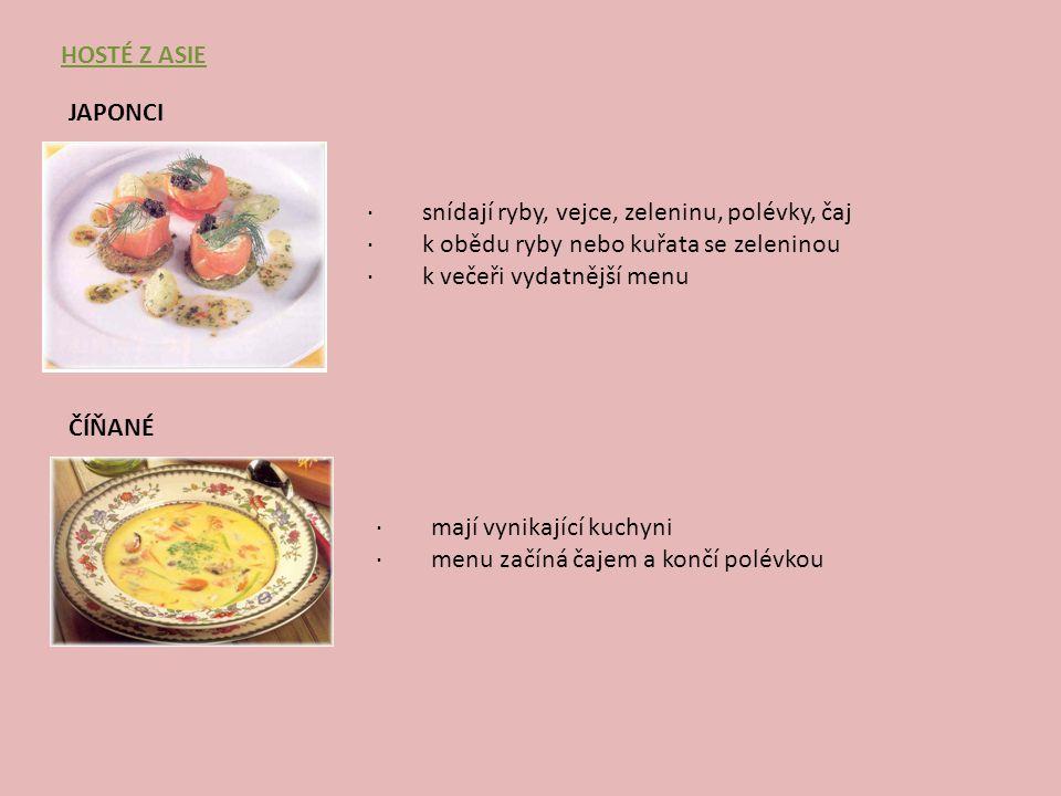 INDOVÉ · jedí velmi střídmě, 2x denně · gastronomii ovlivňují náboženská pravidla · můžeme jim nabídnout ryby, drůbež, skopové, luštěniny a zeleninu · silněji koření · pijí čaj, zeleninové a ovocné šťávy a vodu HOSTÉ Z AFRIKY ARABOVÉ · odmítají vepřové maso a výrobky z něho · dají přednost skopovému, telecímu, zelenině, rýži, bramborám ovoci.