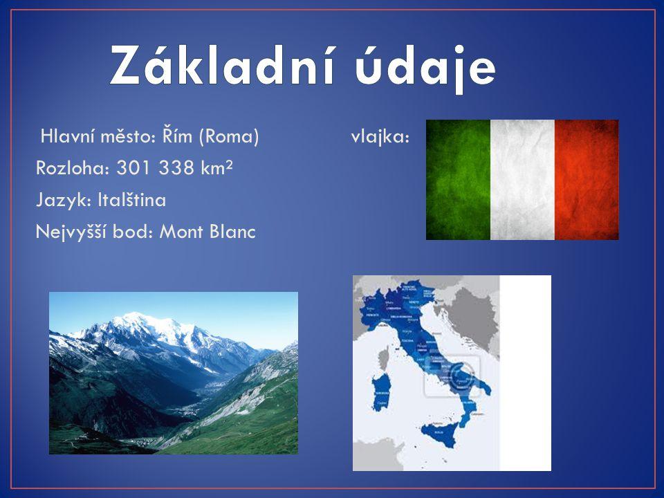 Hlavní město: Řím (Roma) vlajka: Rozloha: 301 338 km² Jazyk: Italština Nejvyšší bod: Mont Blanc