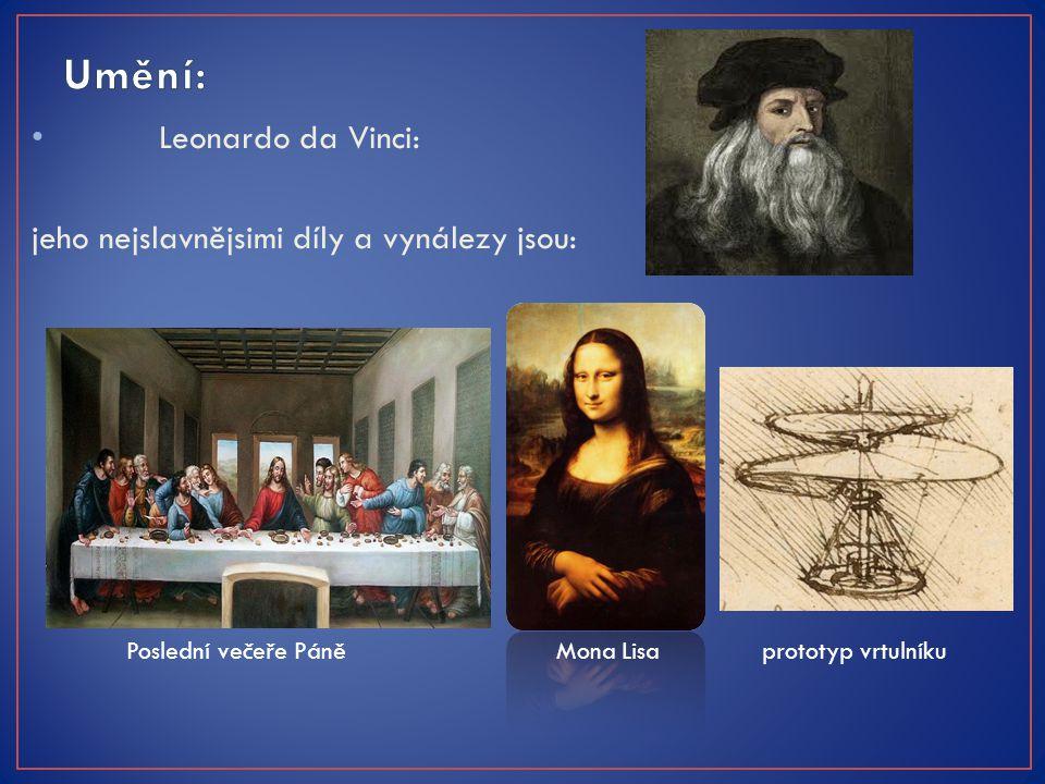 Leonardo da Vinci: jeho nejslavnějsimi díly a vynálezy jsou: Poslední večeře Páně Mona Lisa prototyp vrtulníku