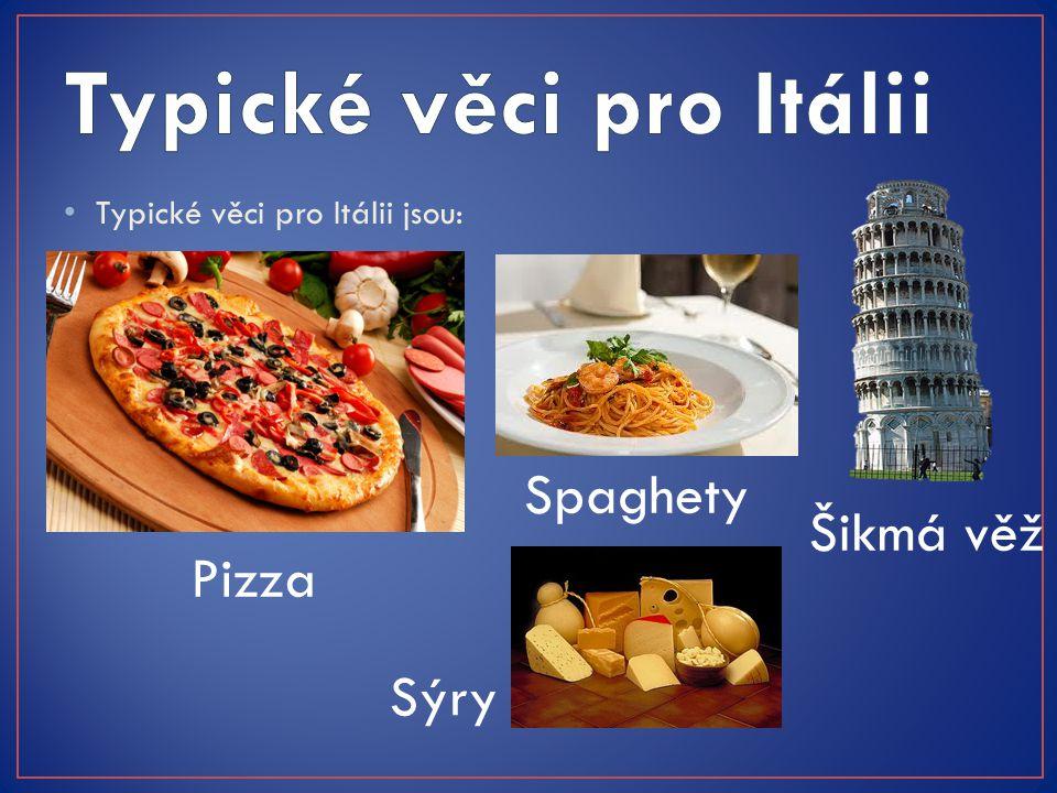 Typické věci pro Itálii jsou: Pizza Spaghety Šikmá věž Sýry