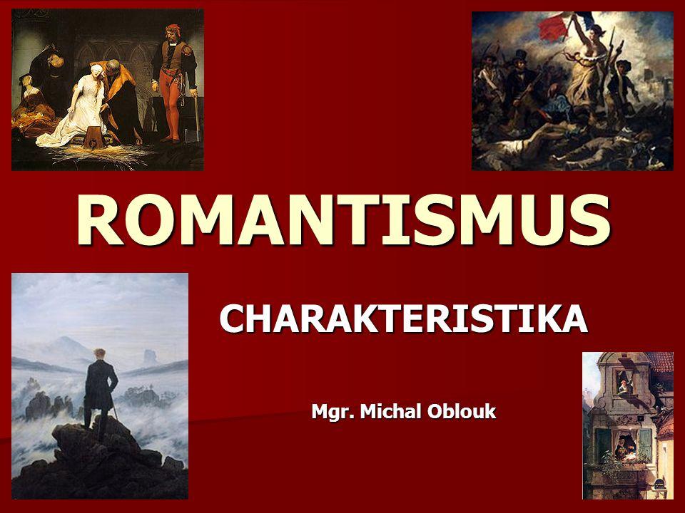 ROMANTISMUS CHARAKTERISTIKA Mgr. Michal Oblouk