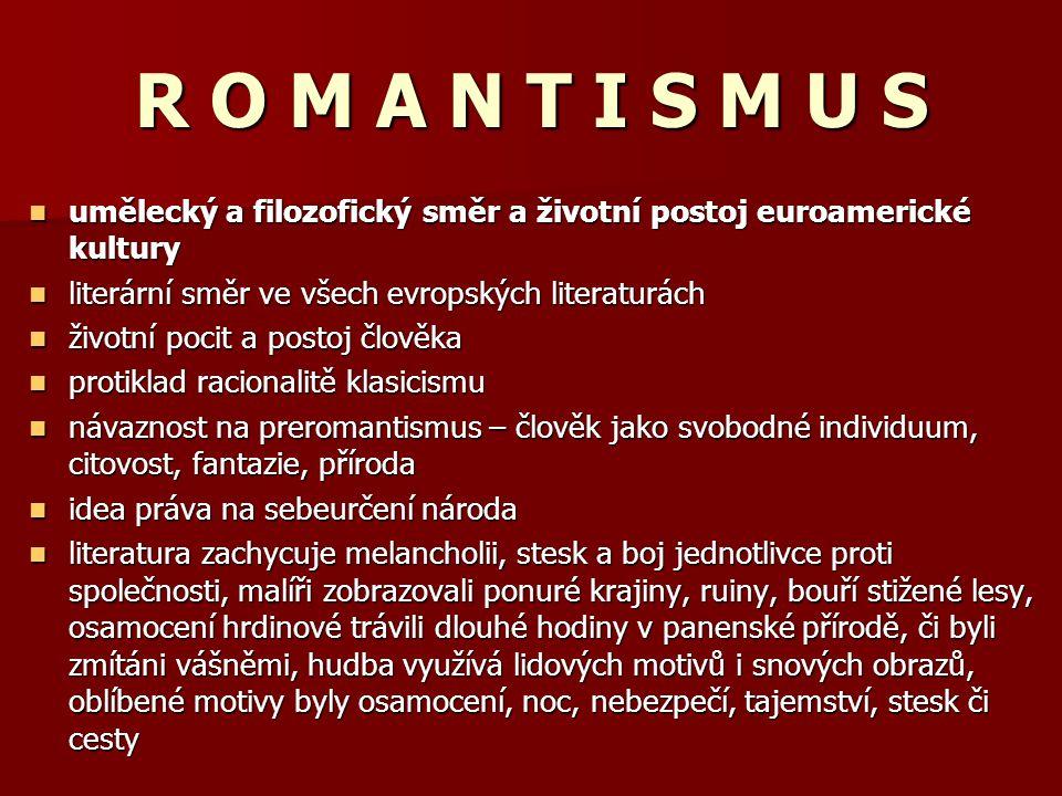 R O M A N T I S M U S umělecký a filozofický směr a životní postoj euroamerické kultury literární směr ve všech evropských literaturách životní pocit