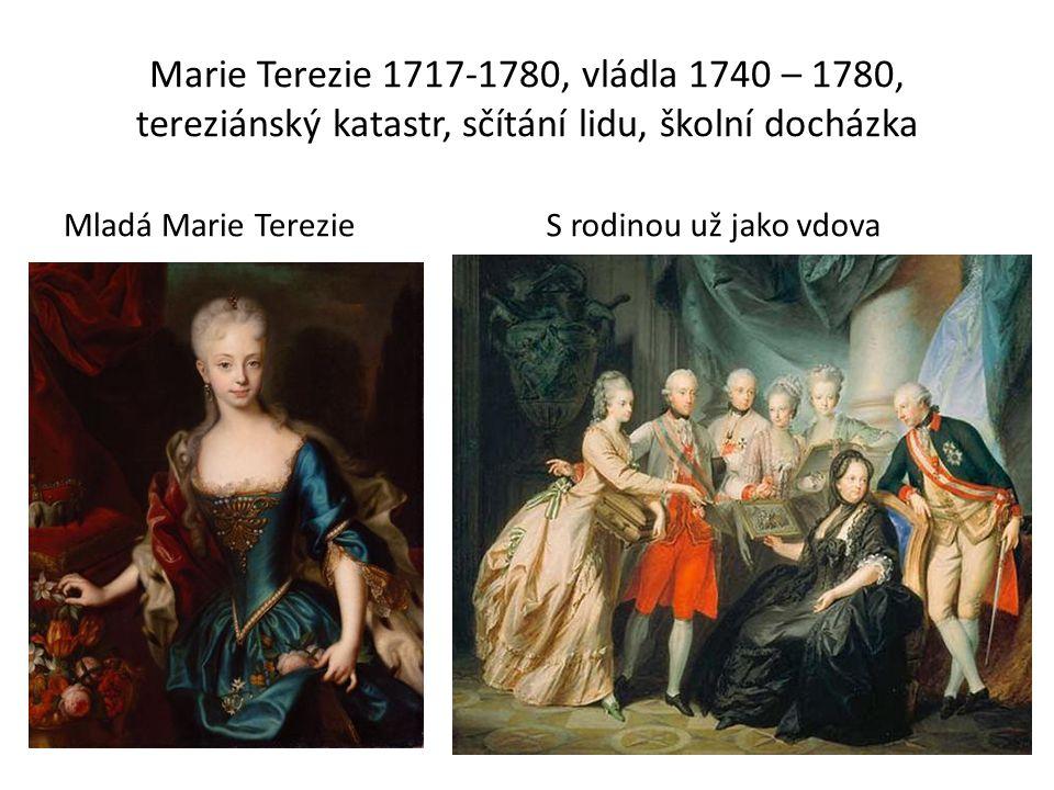 Marie Terezie 1717-1780, vládla 1740 – 1780, tereziánský katastr, sčítání lidu, školní docházka Mladá Marie TerezieS rodinou už jako vdova
