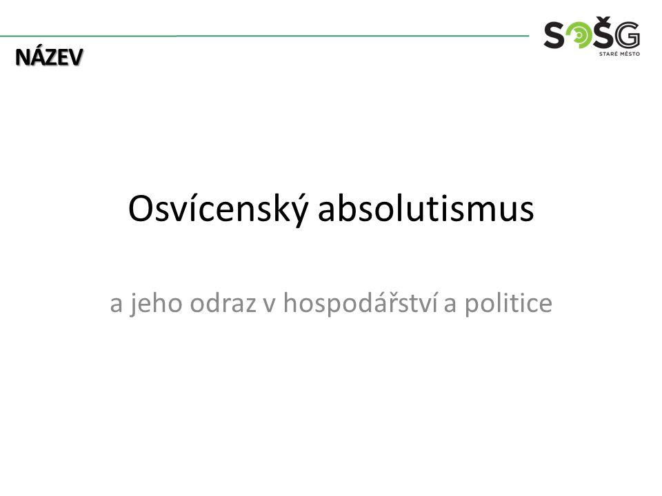 NÁZEV Osvícenský absolutismus a jeho odraz v hospodářství a politice