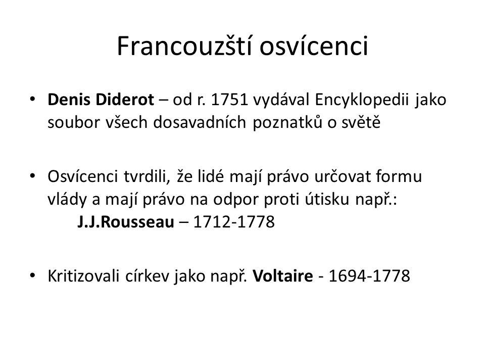 Francouzští osvícenci Denis Diderot – od r. 1751 vydával Encyklopedii jako soubor všech dosavadních poznatků o světě Osvícenci tvrdili, že lidé mají p