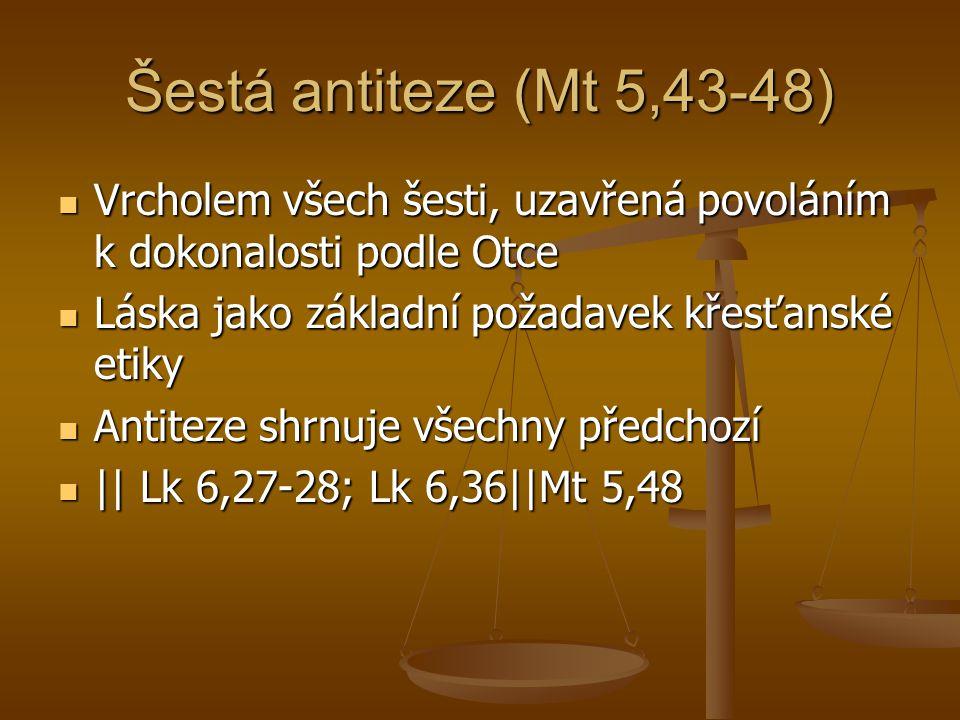 Šestá antiteze (Mt 5,43-48) Vrcholem všech šesti, uzavřená povoláním k dokonalosti podle Otce Vrcholem všech šesti, uzavřená povoláním k dokonalosti p