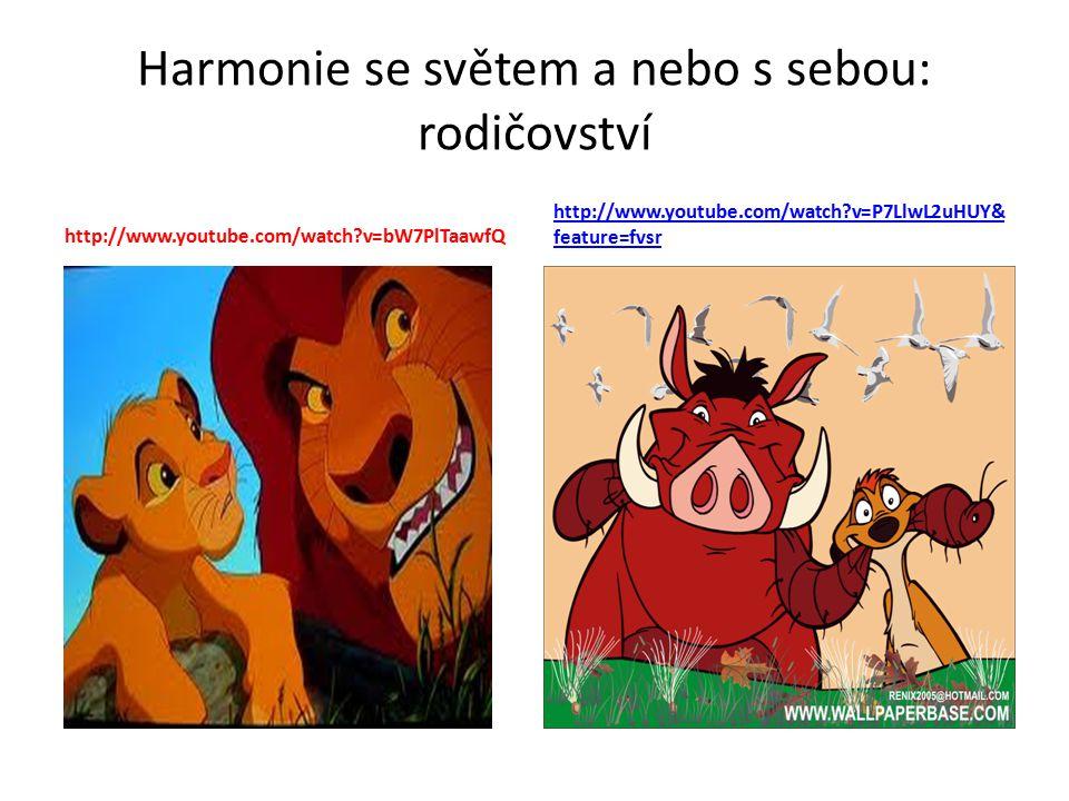 Harmonie se světem a nebo s sebou: rodičovství http://www.youtube.com/watch?v=bW7PlTaawfQ http://www.youtube.com/watch?v=P7LlwL2uHUY& feature=fvsr
