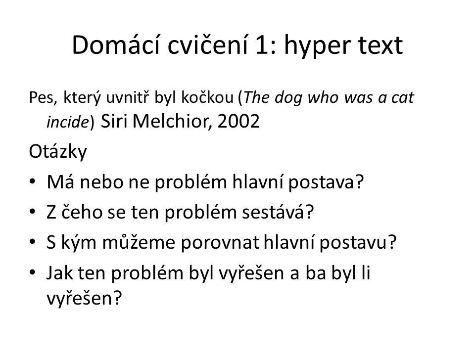 Domácí cvičení 1: hyper text Pes, který uvnitř byl kočkou (The dog who was a cat incide) Siri Melchior, 2002 Otázky Má nebo ne problém hlavní postava?