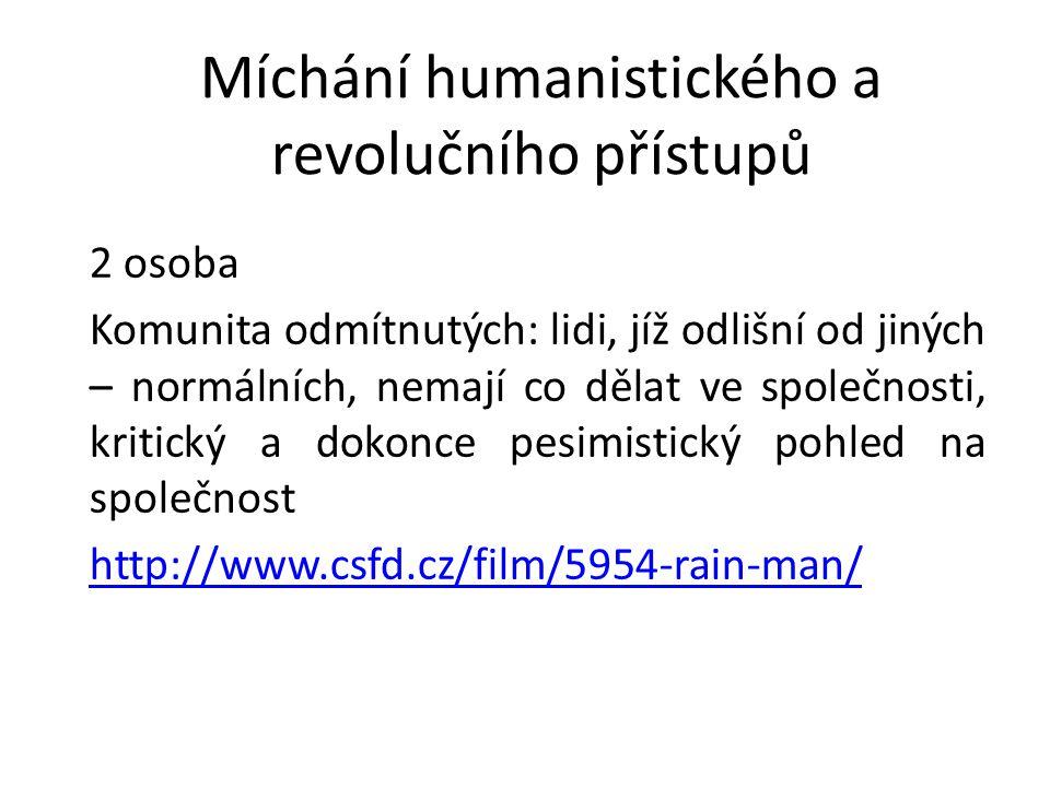 Míchání humanistického a revolučního přístupů 2 osoba Komunita odmítnutých: lidi, jíž odlišní od jiných – normálních, nemají co dělat ve společnosti,