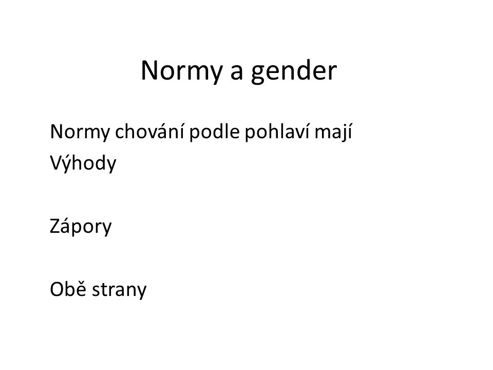 Normy a gender Normy chování podle pohlaví mají Výhody Zápory Obě strany