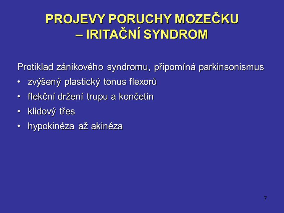 7 PROJEVY PORUCHY MOZEČKU – IRITAČNÍ SYNDROM Protiklad zánikového syndromu, připomíná parkinsonismus zvýšený plastický tonus flexorůzvýšený plastický
