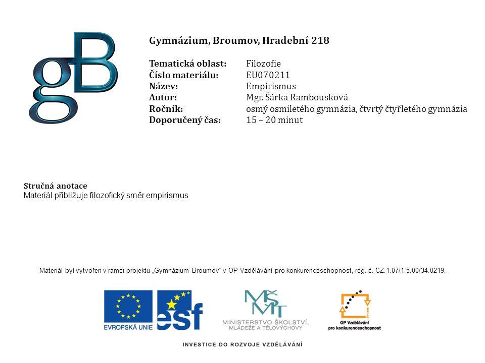 Gymnázium, Broumov, Hradební 218 Tematická oblast: Filozofie Číslo materiálu:EU070211 Název: Empirismus Autor: Mgr.