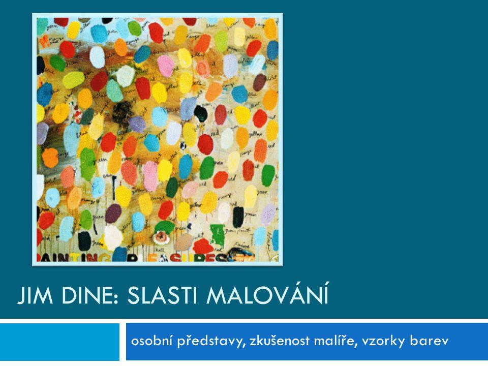 JIM DINE: SLASTI MALOVÁNÍ osobní představy, zkušenost malíře, vzorky barev