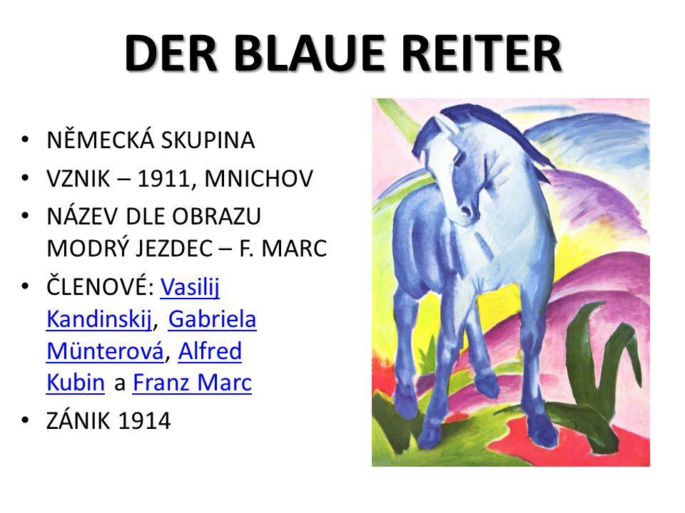 DER BLAUE REITER NĚMECKÁ SKUPINA VZNIK – 1911, MNICHOV NÁZEV DLE OBRAZU MODRÝ JEZDEC – F.