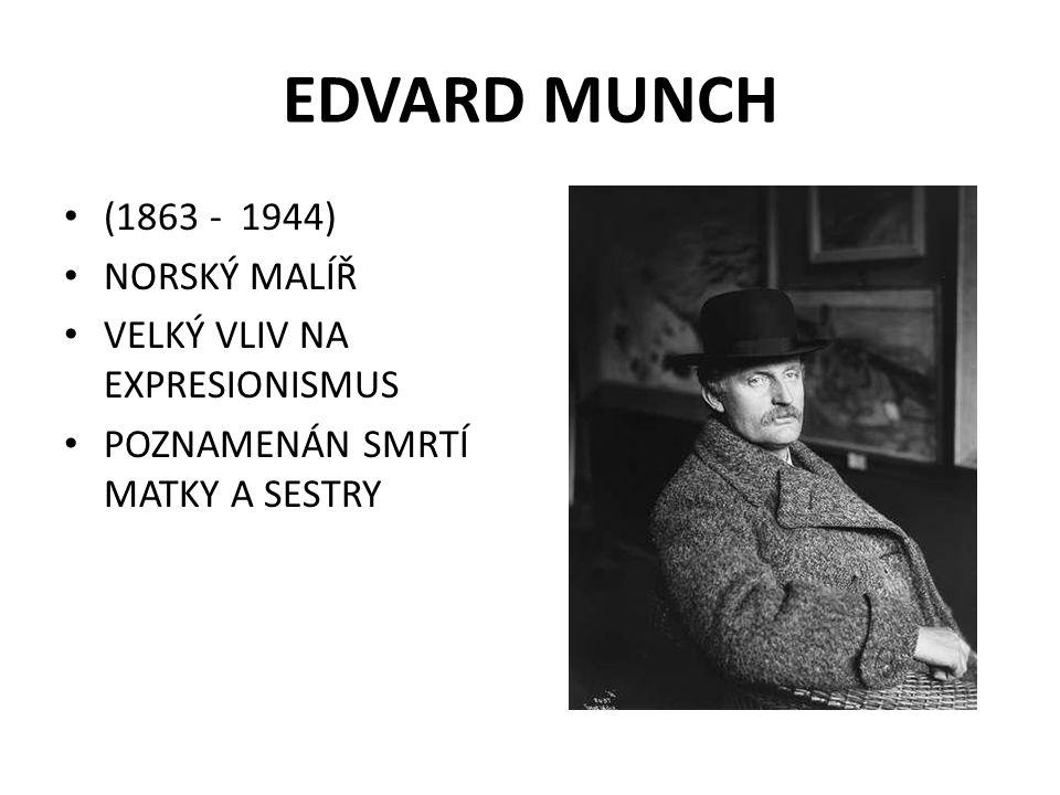 EDVARD MUNCH (1863 - 1944) NORSKÝ MALÍŘ VELKÝ VLIV NA EXPRESIONISMUS POZNAMENÁN SMRTÍ MATKY A SESTRY
