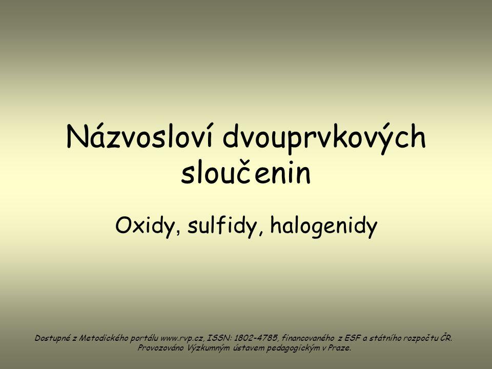 Oxidy Oxidy jsou dvouprvkové sloučeniny kyslíku a dalšího prvku, většinou kovu.