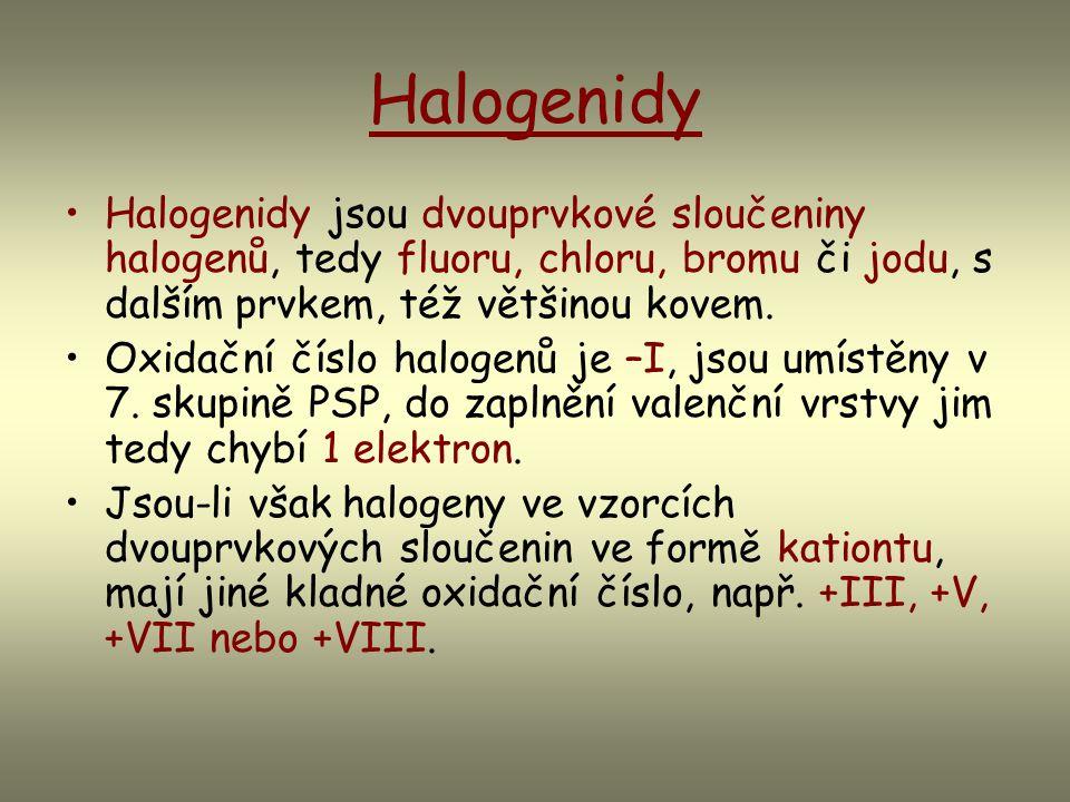 Halogenidy Halogenidy jsou dvouprvkové sloučeniny halogenů, tedy fluoru, chloru, bromu či jodu, s dalším prvkem, též většinou kovem. Oxidační číslo ha