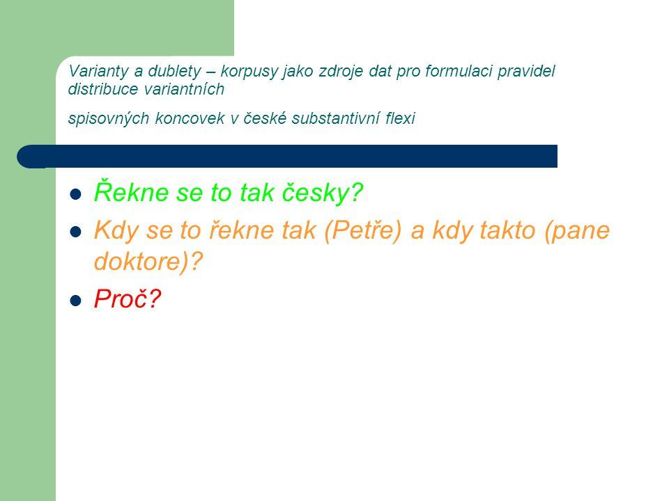 Varianty a dublety – korpusy jako zdroje dat pro formulaci pravidel distribuce variantních spisovných koncovek v české substantivní flexi Řekne se to tak česky.