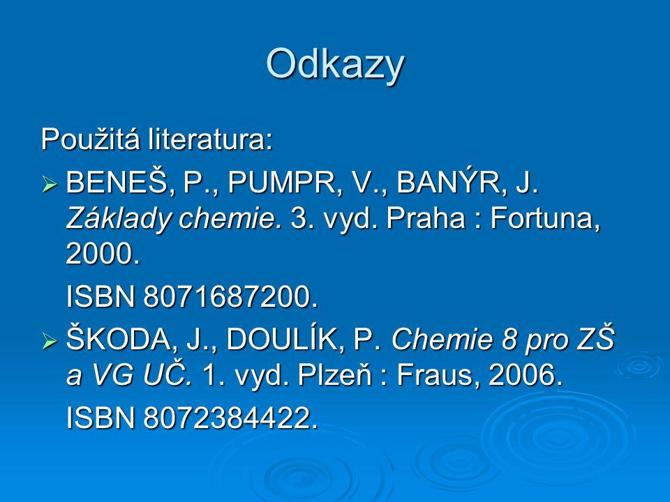 Odkazy Použitá literatura:  BENEŠ, P., PUMPR, V., BANÝR, J.