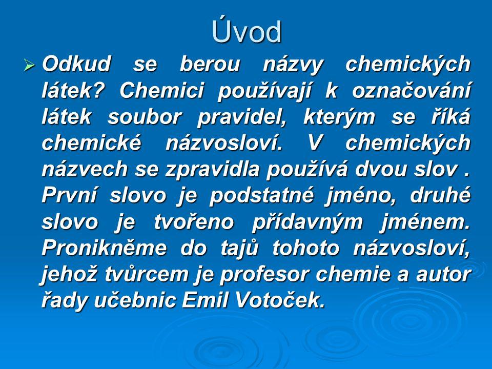 Základ chemického názvosloví a halogenidy   Podstatné jméno: název prvku + koncovka –id (Například fluorid, chlorid, bromid, jodid)   záporná hodnota oxidačního čísla ( v případě halogenidů –I, zapisujeme F -I, Cl -I, Br-I, I -I )   určuje typ sloučeniny  Přídavné jméno: odvozeno od vázaného prvku (název prvku + koncovka) (Například uhličitý, sírový, vápenatý)  - kladná hodnota oxidačního čísla ( např.