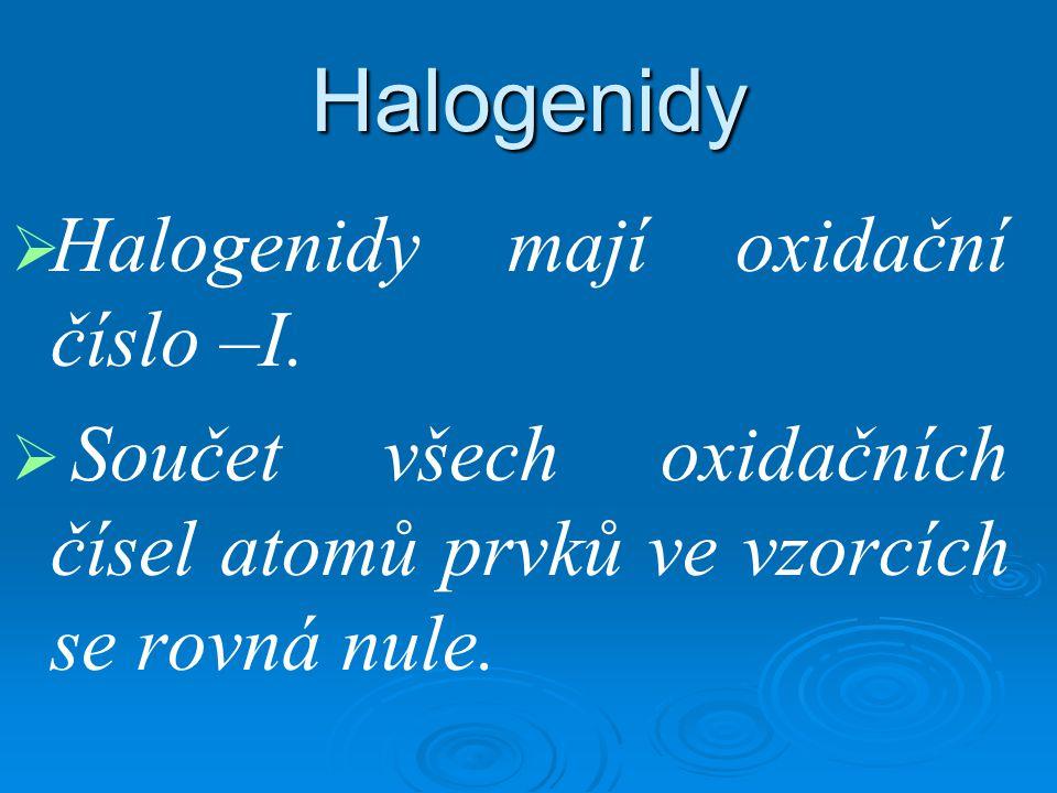 Halogenidy   Halogenidy mají oxidační číslo –I.