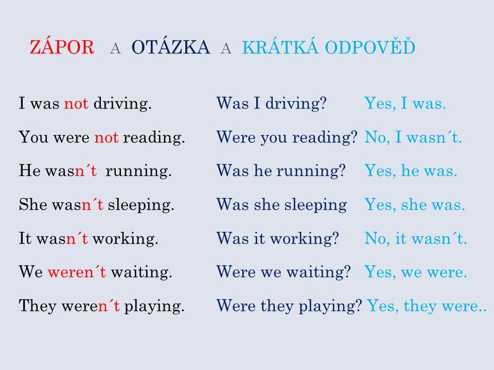 ZÁPOR A OTÁZKA A KRÁTKÁ ODPOVĚĎ I was not driving.Was I driving Yes, I was.
