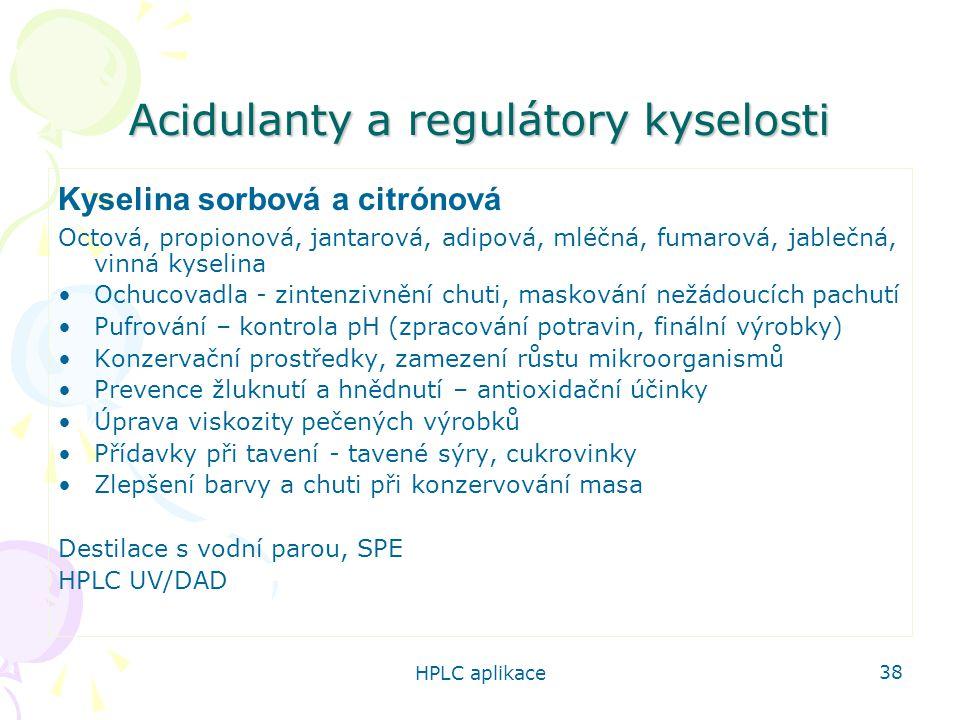 HPLC aplikace 38 Acidulanty a regulátory kyselosti Kyselina sorbová a citrónová Octová, propionová, jantarová, adipová, mléčná, fumarová, jablečná, vi