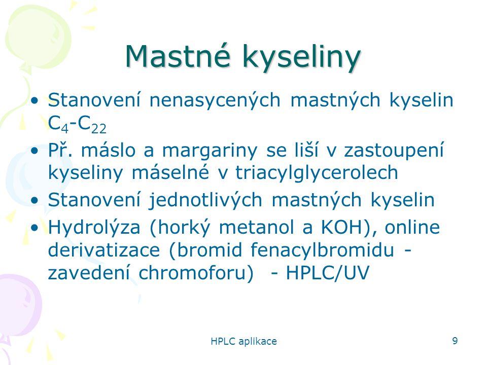 HPLC aplikace 9 Mastné kyseliny Stanovení nenasycených mastných kyselin C 4 -C 22 Př. máslo a margariny se liší v zastoupení kyseliny máselné v triacy