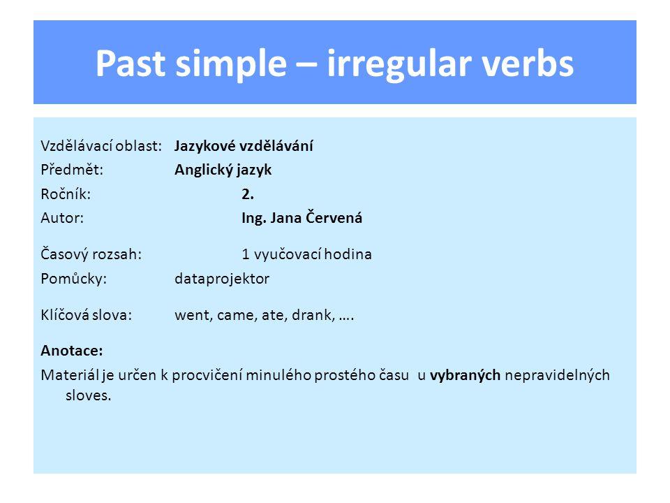 úvod Některá anglická slovesa netvoří minulý čas podle daného vzorce, tj.